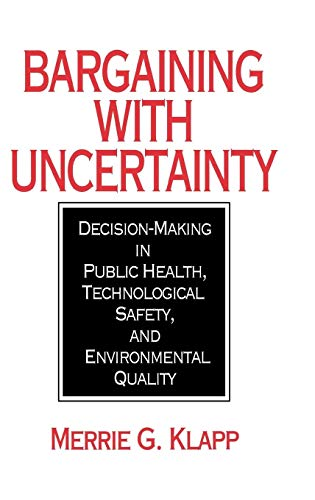 Bargaining With Uncertainty: Decision-Making in Public Health,: Merrie G. Klapp,