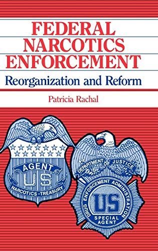 9780865690899: Federal Narcotics Enforcement: Reorganization and Reform: Executive Reorganization in the Federal Government