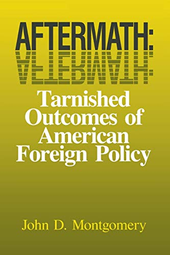 Aftermath: Tarnished Outcomes of American Foreign Policy: Montgomery, John D.