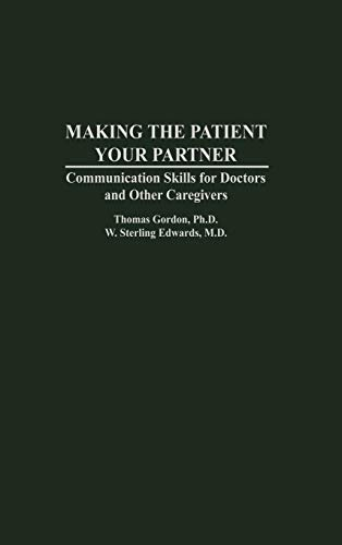 Making the Patient Your Partner: Communication Skills: Gordon Ph.D., Thomas,