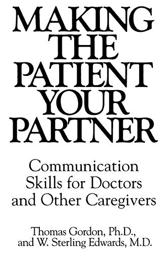 Making the Patient Your Partner: Communication Skills: Edwards, W. Sterling,