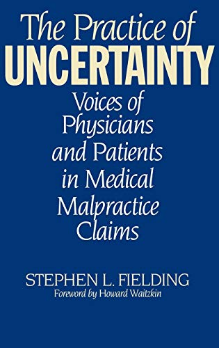 The Practice of Uncertainty: Voices of Physicians: Fielding, Stephen L.