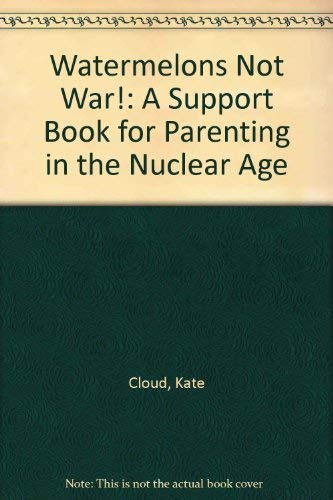 9780865710337: Watermelons Not War!: A Support Book for Parenting in the Nuclear Age