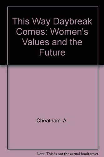 This Way Daybreak Comes: Women's Values and the Future: Cheatham, A.; Powell, M.C.