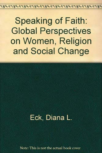 Speaking of Faith: Global Perspectives on Women, Religion and Social Change (0865711003) by Eck, Diana L.