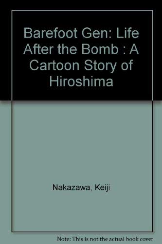 9780865711471: Barefoot Gen: Life After the Bomb : A Cartoon Story of Hiroshima