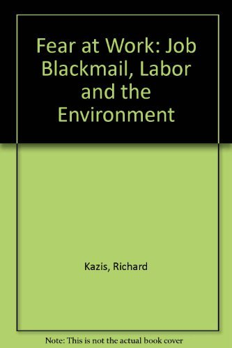 Fear at Work : Job Blackmail, Labor and the Environment New Edition: Krazis, Richard; Grossman, ...