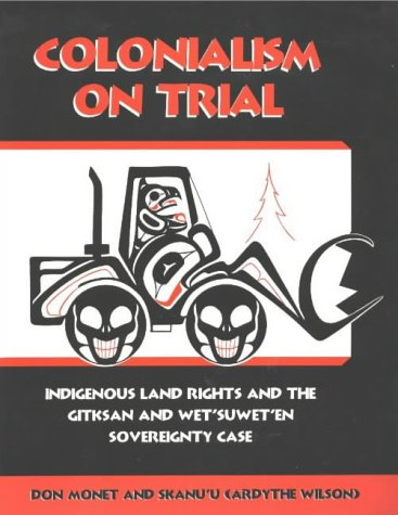 Colonialism on Trial: Indigenous Land Rights and the Gitksan-We'Suwet'En Sovereignty Case