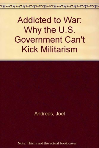 9780865712423: Addicted to War: Why the U.S. Government Can't Kick Militarism