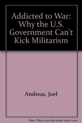 9780865712430: Addicted to War: Why the U.S. Government Can't Kick Militarism