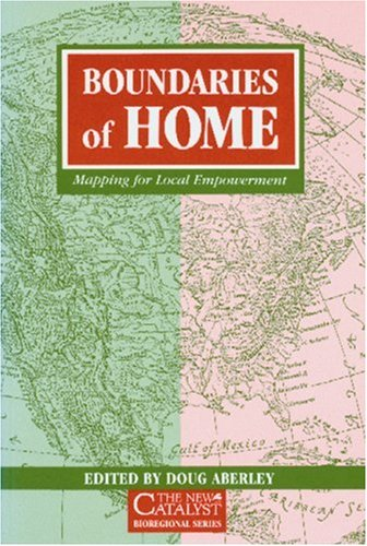 Boundaries of Home: Mapping for Local Empowerment: Doug Editor Aberley