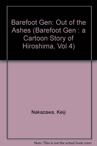 9780865712805: Barefoot Gen: Out of the Ashes (Barefoot Gen : A Cartoon Story of Hiroshima, Vol 4)