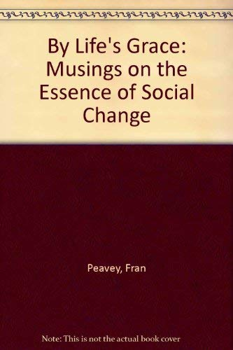 9780865712843: By Life's Grace: Musings on the Essence of Social Change