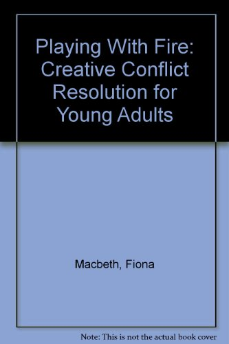 9780865713055: Playing With Fire: Creative Conflict Resolution for Young Adults