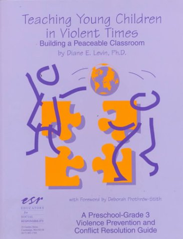 9780865713161: Teaching Young Children in Violent Times: Building a Peaceable Classroom (A pre-school-grade 3 violence prevention & conflict resolution guide)