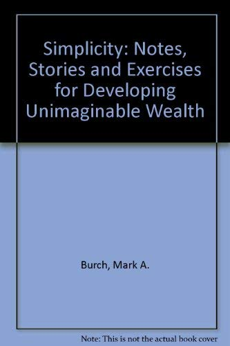 9780865713222: Simplicity: Notes, Stories and Exercises for Developing Unimaginable Wealth