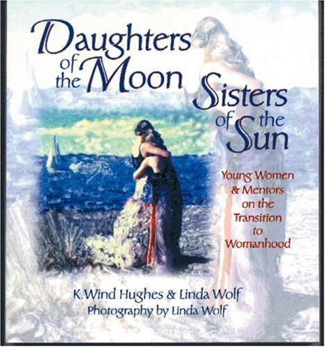 9780865713772: Daughters of the Moon, Sisters of the Sun: Young Women and Mentors on the Transition to Womanhood