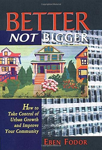 9780865713864: Better Not Bigger: How to Take Control of Urban Growth and Improve Your Community