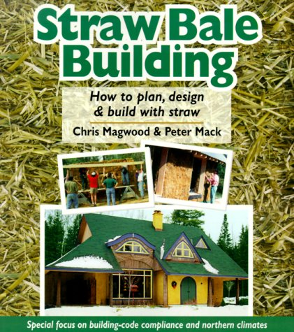 Straw Bale Building : How To Plan, Design, And Build With Straw