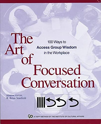 9780865714168: The Art of Focused Conversation: 100 Ways to Access Group Wisdom in the Workplace