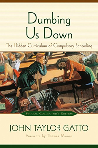 9780865714489: Dumbing Us Down: The Hidden Curriculum of Compulsory Schooling, 10th Anniversary Edition