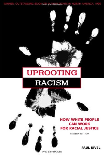 Uprooting Racism: How White People Can Work for Racial Justice (0865714592) by Paul Kivel