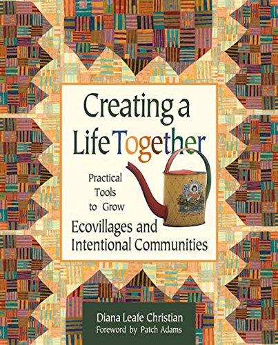 9780865714717: Creating a Life Together: Practical Tools to Grow Ecovillages and Intentional Communities