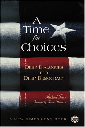 9780865714748: A Time for Choices: Deep Dialogues for Deep Democracy (A New Dimensions Book)