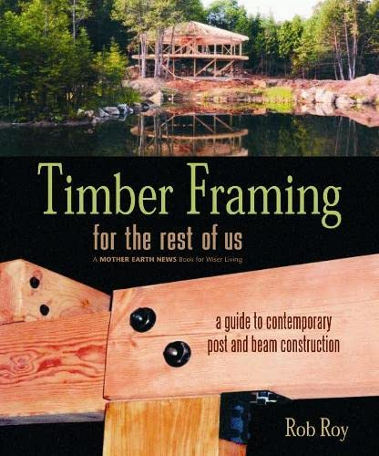 9780865715080: Timber Framing for the Rest of Us: A Guide to Contemporary Post and Beam Construction