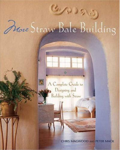 More Straw Bale Building: A Complete Guide to Designing and Building with Straw (Paperback): Chris ...