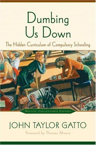 9780865715196: Dumbing Us Down: The Hidden Curriculum of Compulsory Schooling