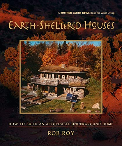 9780865715219: Earth-Sheltered Houses: How to Build an Affordable Underground Home (Mother Earth News Wiser Living Series)