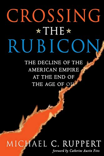 9780865715400: Crossing the Rubicon: The Decline of the American Empire at the End of the Age of Oil