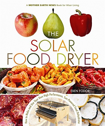 9780865715448: The Solar Food Dryer: How to Make and Use Your Own Low-Cost, High Performance, Sun-Powered Food Dehydrator
