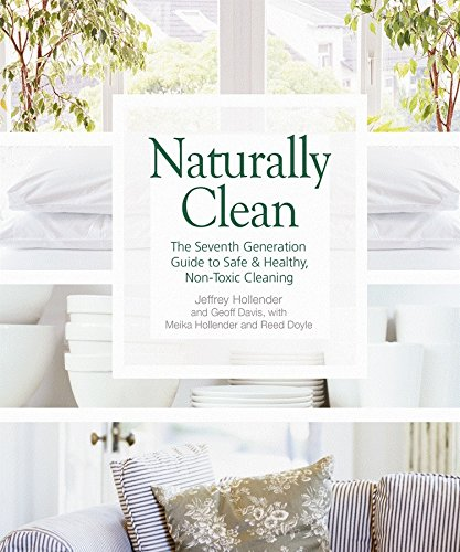 Naturally Clean: The Seventh Generation Guide to Safe Healthy, Non-Toxic Cleaning: Hollender, Meika