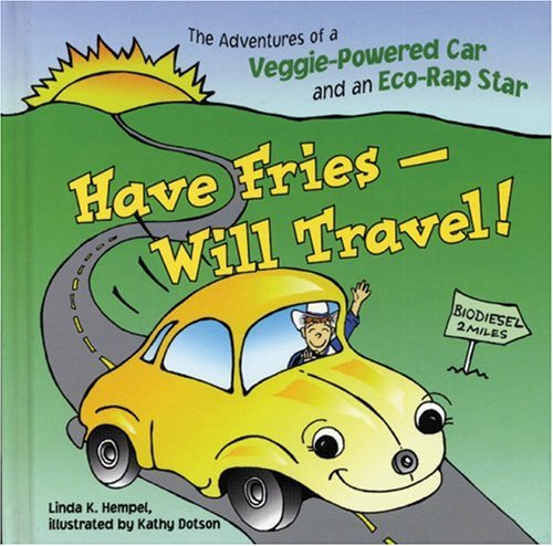 9780865715493: Have Fries - Will Travel!: The Adventures of a Veggie-Powered Car and an Eco-Rap Star