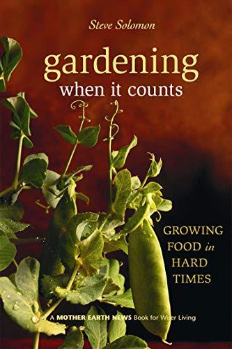 Gardening When It Counts: Growing Food in: Solomon, Steve