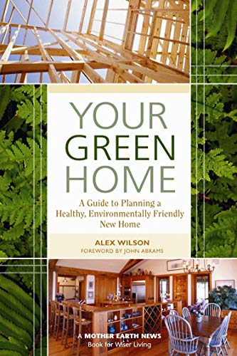 Your Green Home: A Guide to Planning a Healthy, Environmentally Friendly New Home (Mother Earth ...