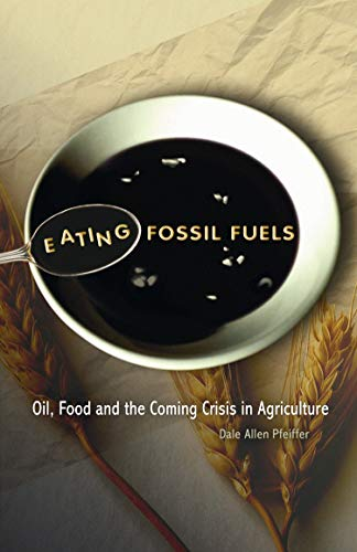 9780865715653: Eating Fossil Fuels: Oil, Food and the Coming Crisis in Agriculture