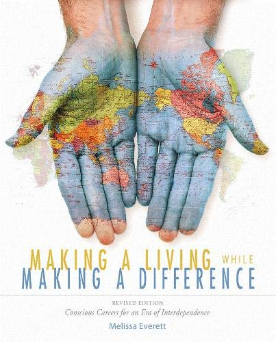 Making a Living While Making a Difference: Conscious Careers in an Era of Interdependance, Revised ...