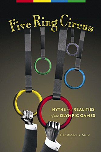 Five Ring Circus: Myths and Realities of the Olympic Games