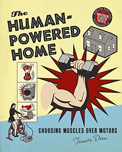 9780865716018: The Human-Powered Home: Choosing Muscles Over Motors