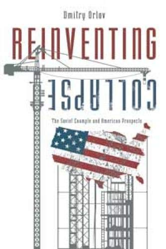 9780865716063: Reinventing Collapse: The Soviet Example and American Prospects