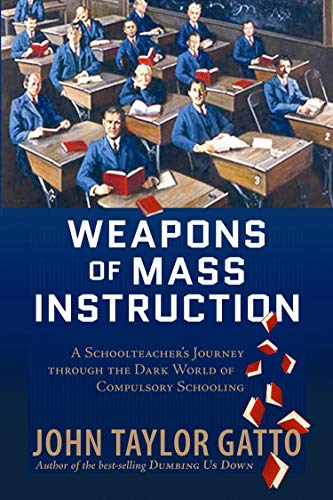 9780865716315: Weapons of Mass Instruction: A Schoolteacher's Journey Through the Dark World of Compulsory Schooling