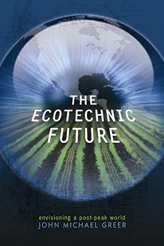 9780865716391: The Ecotechnic Future: Envisioning a Post-Peak World