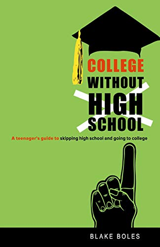 9780865716551: College Without High School: A Teenager's Guide to Skipping High School and Going to College