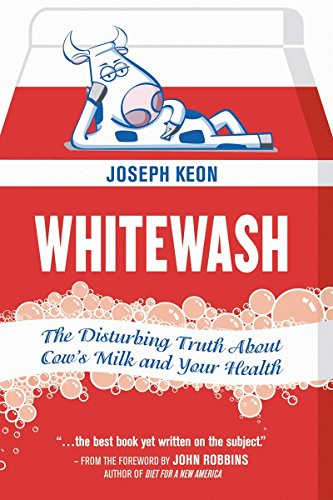 9780865716766: Whitewash: The Disturbing Truth About Cow's Milk and Your Health