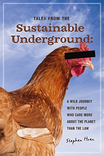 Tales From the Sustainable Underground: A Wild Journey with People Who Care More About the Planet...
