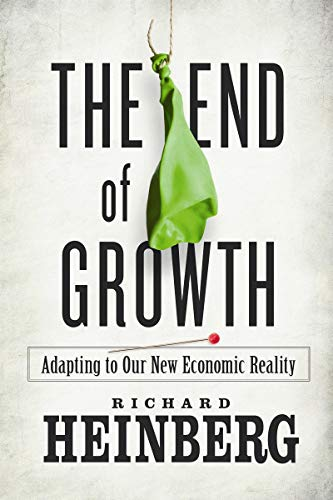 9780865716957: The End of Growth: Adapting to Our New Economic Reality