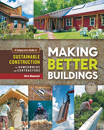 9780865717060: Making Better Buildings: A Comparative Guide to Sustainable Construction for Homeowners and Contractors